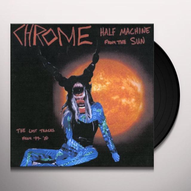 Chrome HALF MACHINE FROM THE SUN - LOST TRACKS 79 - 80 Vinyl Record