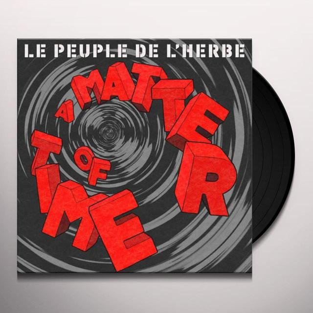 Le Peuple De L'Herbe MATTER OF TIME Vinyl Record