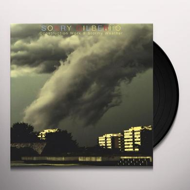 Sorry Gilberto CONSTRUCTION WORK & STORMY WEATHER Vinyl Record