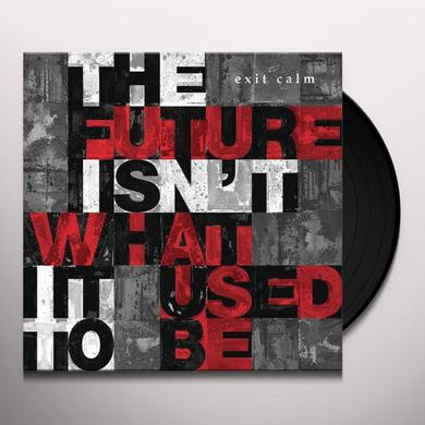Exit Calm FUTURE ISN'T WHAT IT USED TO BE Vinyl Record