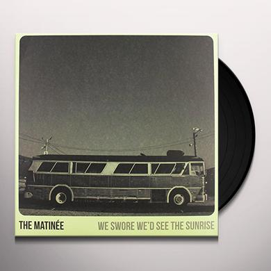 Matinee WE SWORE WE'D SEE THE SUNRISE Vinyl Record