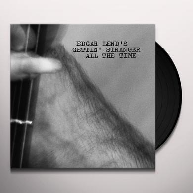 Edgar Lend GETTIN' STRANGER ALL TTIME Vinyl Record