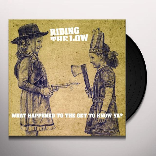 Riding The Low WHAT HAPPENED TO THE GET TO KNOW YA? Vinyl Record - UK Import