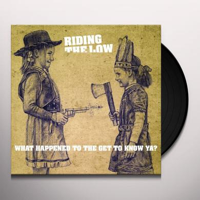 Riding The Low WHAT HAPPENED TO THE GET TO KNOW YA? Vinyl Record