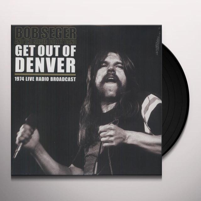 Bob Seger & The Silver Bullet Band GET OUT OF DENVER Vinyl Record - UK Import