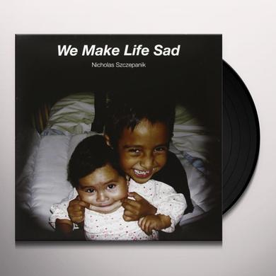 Nicholas Szczepanik WE MAKE LIFE SAD Vinyl Record - Holland Import