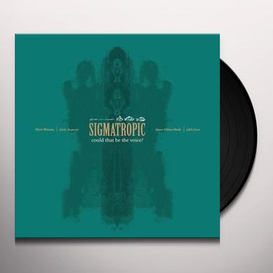 Sigmatropic COULD THAT BE THE VOICE Vinyl Record - UK Import