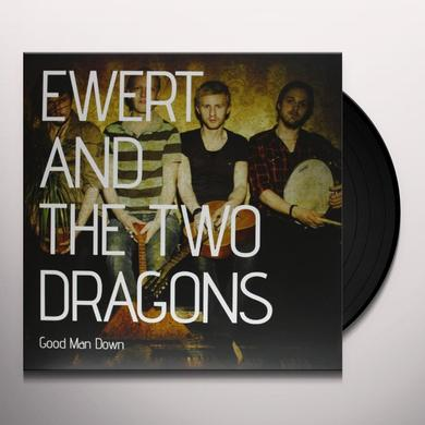Ewert & The Two Dragons GOOD MAN DOWN Vinyl Record