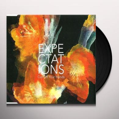 Cut Off Your Hands EXPECTATIONS Vinyl Record - UK Import