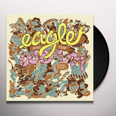 Eagle & The Worm GOOD TIMES Vinyl Record