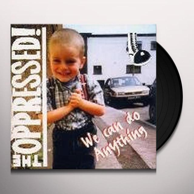 The Oppressed WE CAN DO ANYTHING (UK) (Vinyl)