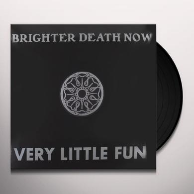 Brighter Death Now VERY LITTLE FUN Vinyl Record
