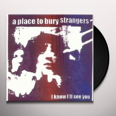 Place To Bury Strangers I KNOW I'LL SEE YOU Vinyl Record - UK Release