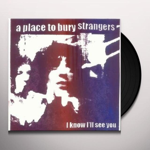 Place To Bury Strangers I KNOW I'LL SEE YOU Vinyl Record - UK Import