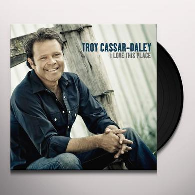 Troy Cassar-Daley LOVE THIS PLACE Vinyl Record