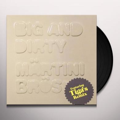 Martini Bros BIG & DIRTY (+TIGA REMIX) (FRA) Vinyl Record