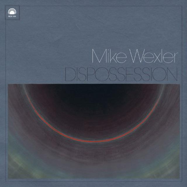 Mike Wexler DISPOSSESSION Vinyl Record