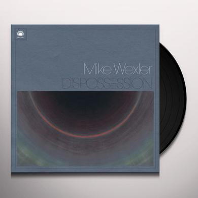 Mike Wexler DISPOSSESSION Vinyl Record - UK Import