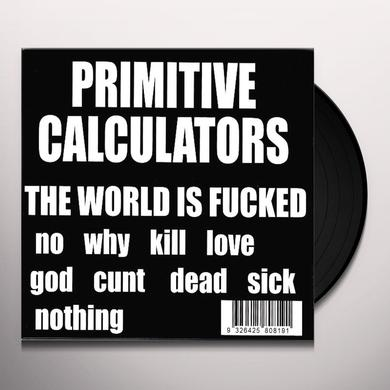 Primitive Calculators WORLD IS FUCKED Vinyl Record