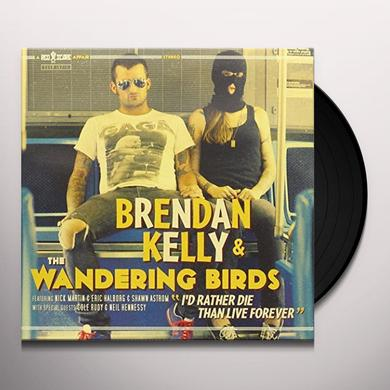 Brendan Kelly & Wandering Birds I'D RATHER DIE THAN LIVE FOREVER Vinyl Record