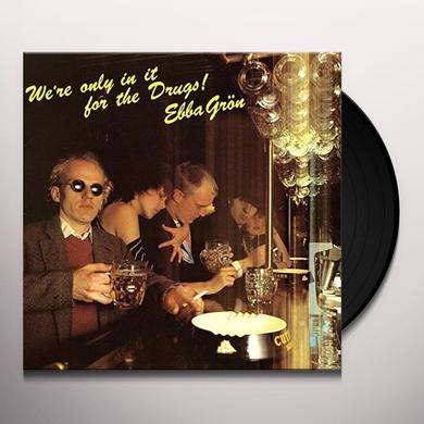 Ebba Gron WE'RE ONLY IN IT FOR THE DRUGS Vinyl Record - Portugal Import