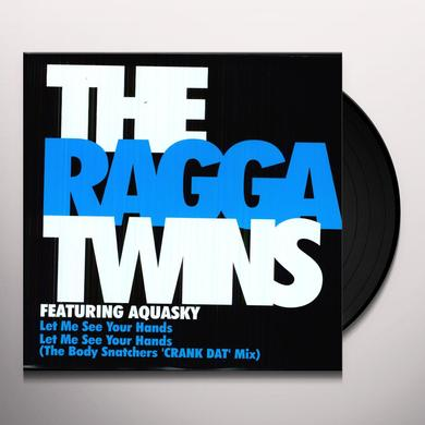 Ragga Twins LET ME SEE THOSE HANDS Vinyl Record