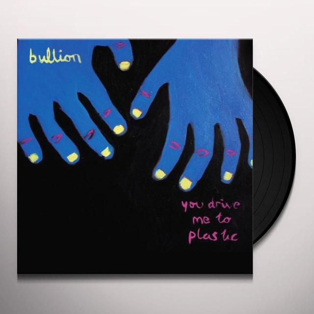 Bullion YOU DRIVE ME TO PLASTIC Vinyl Record - UK Import