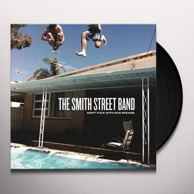 The Smith Street Band DON'T FUCK WITH OUR DREAMS (Vinyl)