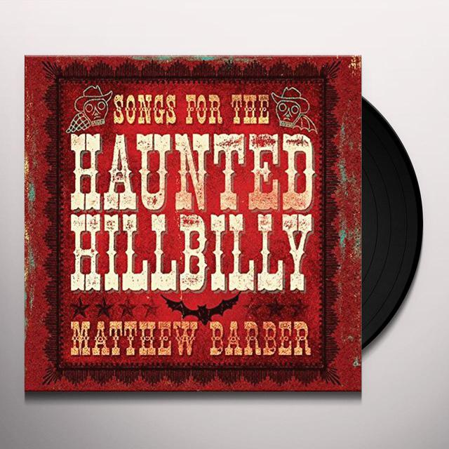 Matthew Barber SONGS FOR THE HAUNTED HILLBILLY Vinyl Record