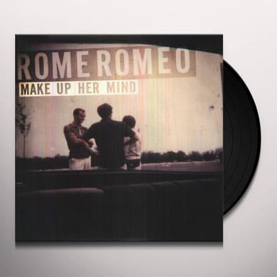 Rome Romeo MAKE UP HER MIND Vinyl Record