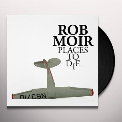 Rob Moir PLACES TO DIE Vinyl Record - Canada Import