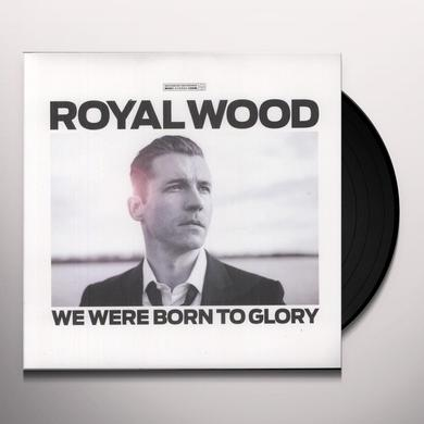 Royal Wood WE WERE BORN TO GLORY Vinyl Record - Canada Import