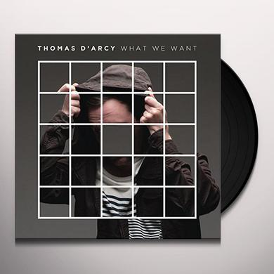Thomas D'Arcy WHAT WE WANT(LKP) Vinyl Record