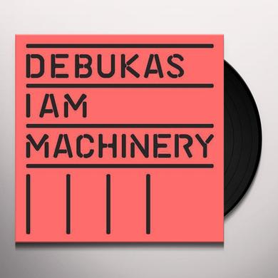 Debukas I AM MACHINERY Vinyl Record
