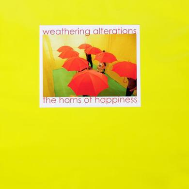 The Horns Of Happiness WEATHERING ALTERATIONS Vinyl Record