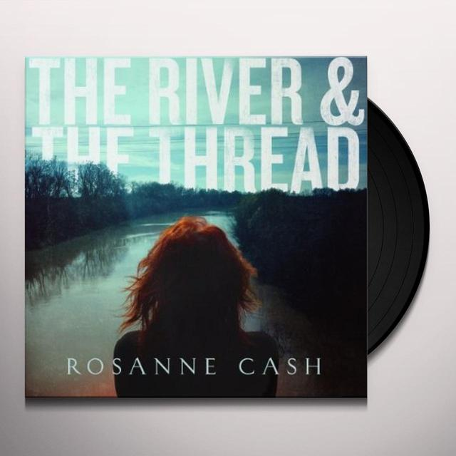 Rosanne Cash RIVER & THE THREAD Vinyl Record