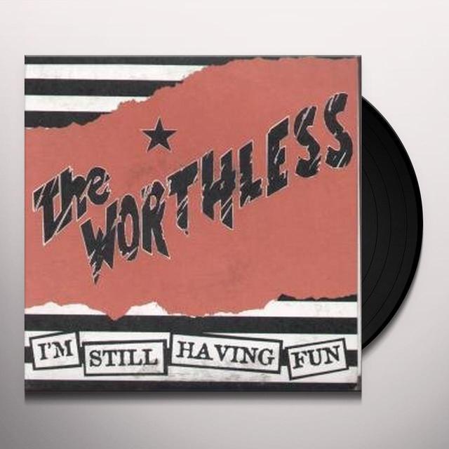 Worthless I'M STILL HAVING FUN Vinyl Record
