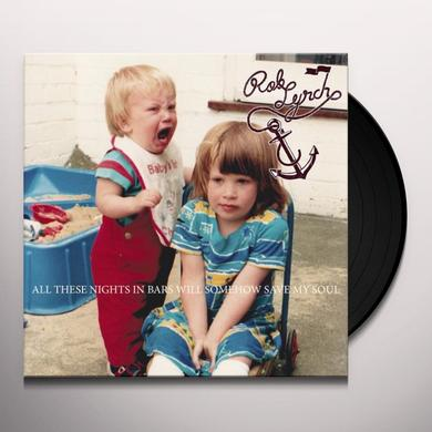 Rob Lynch ALL THESE NIGHTS IN BARS SOMEHOW WILL SAVE MY SOUL Vinyl Record