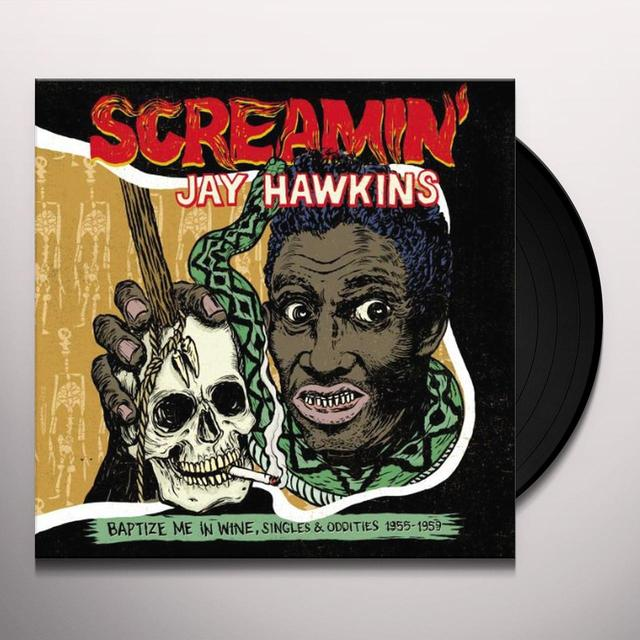 Screamin Jay Hawkins BAPTIZE ME IN WINE: SINGLES & ODDITIES 1955-59 Vinyl Record