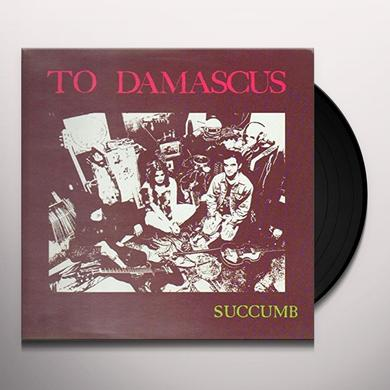 To Damascus SUCCUMB Vinyl Record