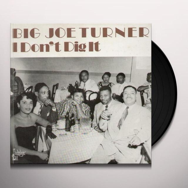 Big Joe Turner I DON'T DIG IT Vinyl Record