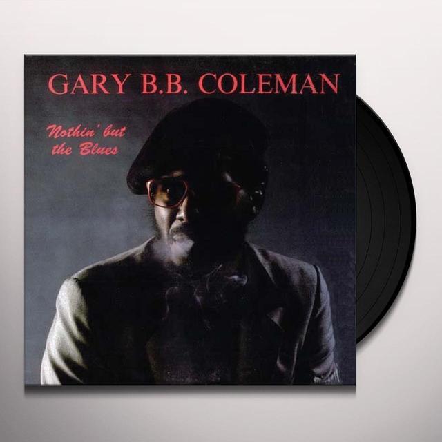 Gary B.B. Coleman NOTHIN' BUT THE BLUES Vinyl Record