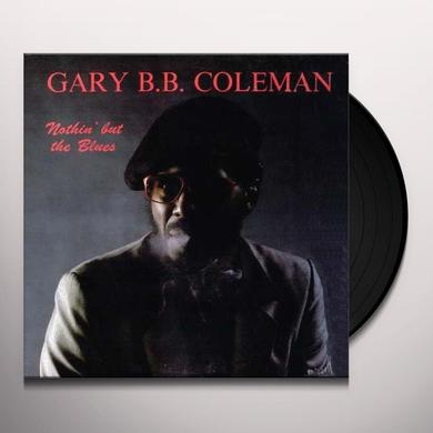 Gary B.B. Coleman NOTHIN' BUT THE BLUES Vinyl Record