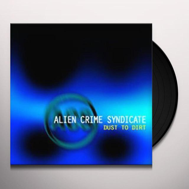 Alien Crime Syndicate DUST TO DIRT Vinyl Record