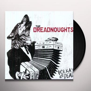 Dreadnoughts POLKA'S NOT DEAD Vinyl Record