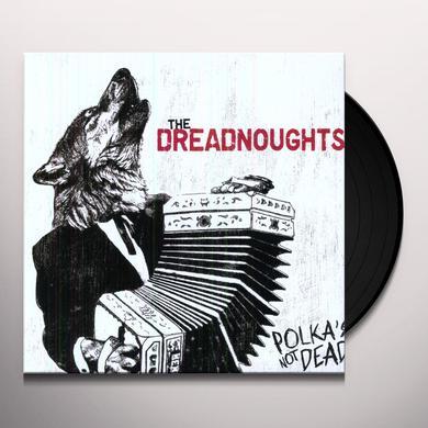 Dreadnoughts POLKA'S NOT DEAD Vinyl Record