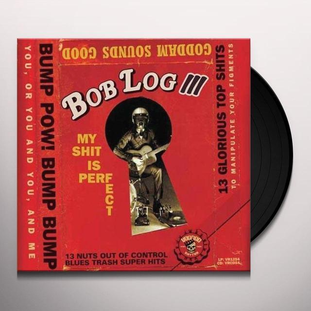 Bob Log III MY SHIT IS PERFECT Vinyl Record