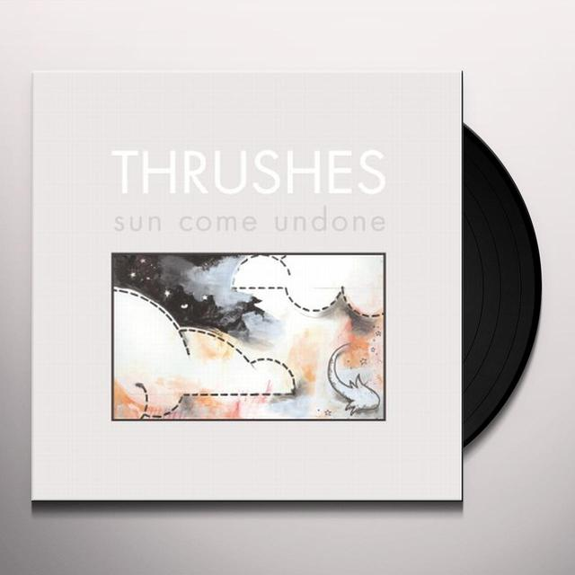 Thrushes SUN COME UNDONE Vinyl Record