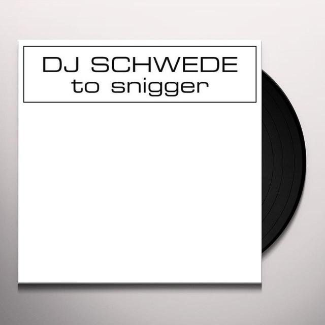 Dj Schwede TO SNIGGER Vinyl Record
