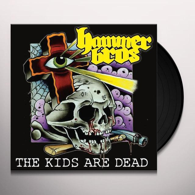 Hammer Bros KIDS ARE DEAD Vinyl Record